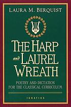 The harp and laurel wreath : poetry and dictation for the classical curriculum