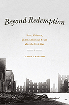 Beyond redemption : race, violence, and the American South after the Civil War