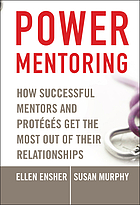 Power mentoring : how succesful mentors and protégés get the most out of their relationships