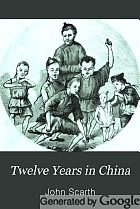 Twelve years in China; the people, the rebels, and the mandarins,