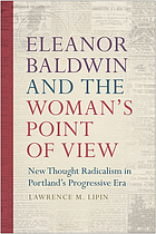 Eleanor Baldwin and the Woman's Point of View : New Thought Radicalism in Portlandâ#x80 ; #x99 ; s Progressive Era