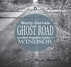 Ghost road : and other forgotten stories of Windsor