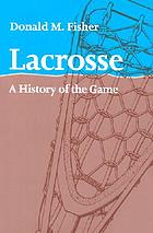 Lacrosse : a history of the game