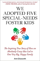 We adopted five special-needs foster kids : the inspiring true story of how an absolutely crazy idea led to one very big, happy family