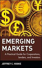 Emerging markets : a practical guide for corporations, lenders, and investors