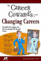 The career coward's guide to changing careers : sensible strategies for overcoming job search fears