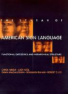The syntax of American sign language : functional categories and hierarchical structure : Carol Neidle, Judy Kegl, Dawn MacLaughlin ... [et al.].