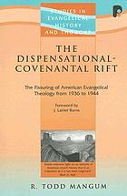 The dispensational-covenantal rift : the fissuring of American evangelical theology from 1936 to 1944