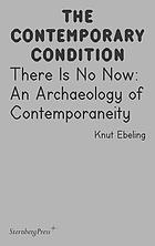 There is no now : an archaeology of contemporaneity