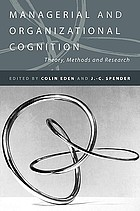 Managerial and organizational cognition : theory, methods and research