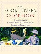The book lover\'s cookbook : recipes inspired by celebrated works of literature and the passages that feature them
