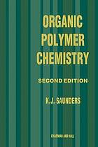 Organic polymer chemistry : an introduction to the organic chemistry of adhesives, fibres, paints, plastics, and rubbers