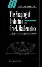 The shaping of deduction in Greek mathematics a study in cognitive history