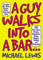 A guy goes into a bar ... : 501 bar jokes, stories, anecdotes, quips, quotes, riddles, and wisecraks