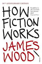 James Wood, How Fiction Works