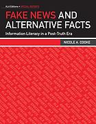 Fake news and alternative facts : information literacy in a post-truth era
