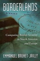 Borderlands : comparing border security in North America and Europe