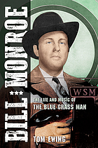 Bill Monroe : the life and music of the Blue Grass man
