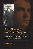 Race Harmony and Black Progress : Jack Woofter and the Interracial Cooperation Movement.