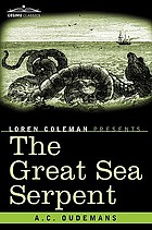 The great sea-serpent. : an historical and critical treatise.