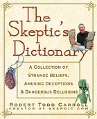 The skeptic's dictionary : a collection of strange beliefs, amusing deceptions, and dangerous delusions