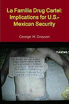 La familia drug cartel : implications for u.s.-mexican security.