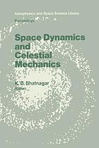 Space Dynamics and Celestial Mechanics : Proceedings of the International Workshop, Delhi, India, 14-16 November 1985