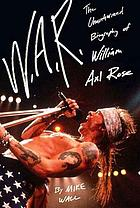 W.A.R. : the unauthorized biography of William Axl Rose
