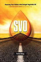 SVO : powering your vehicle with straight vegetable oil