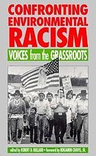 Confronting environmental racism : voices from the grassroots