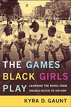 The games black girls play : learning the ropes from Double-dutch to Hip-hop