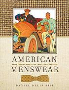 American menswear : from the Civil War to the twenty-first century