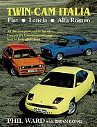 Twin-cam Italia : Fiat, Lancia, Alfa Romeo : all the cars powered by Aurelio Lampredi's famous engine, and how to look after them.