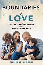 Boundaries of love : interracial marriage and the meaning of race
