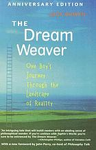 The dream weaver : one boy's journey through the landscape of reality