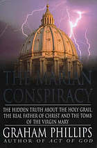 The Marian conspiracy : the hidden truth about the Holy Grail, the real father of Christ, and the tomb of the Virgin Mary