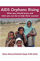 AIDS orphans rising : what you should know and what you can do to help them succeed