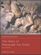 The wars of Alexander the Great : 336-323 BC