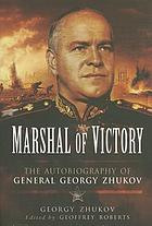 Marshal of Victory : the Autobiography of General Georgy Zhukov