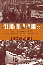 Returning Memories : Former Prisoners of War in Divided and Reunited Germany.