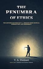 The penumbra of ethics : the Gifford Lectures of V. A. Demant with critical commentary and assessment