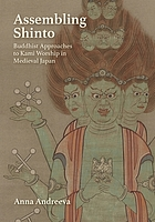 Assembling Shinto : Buddhist approaches to kami worship in medieval Japan