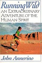 Running wild : an extraordinary adventure of the human spirit