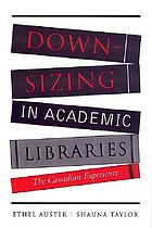 Downsizing in academic libraries : the Canadian experience