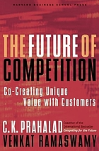 The future of competition : co-creating unique value with customers