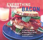 Everything tastes better with bacon : 70 fabulous recipes for every meal of the day
