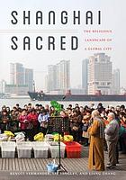 Shanghai sacred : the religious landscape of a global city