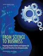 From science to business : preparing female scientists and engineers for successful transitions into entrepreneurship : summary of a workshop