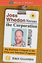 Joss Whedon versus the corporation : big business critiqued in the films and television programs