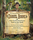 The trailblazing life of Daniel Boone : and how early Americans took to the road